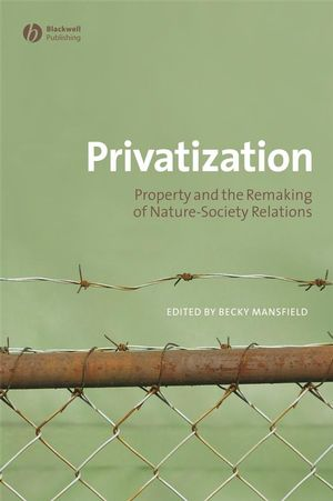 Privatization: Property and the Remaking of Nature-Society Relations (1405175508) cover image