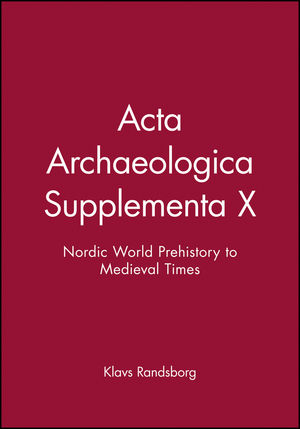 Acta Archaeologica Supplementa X: Nordic World Prehistory to Medieval Times