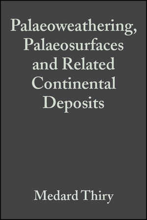 Palaeoweathering, Palaeosurfaces and Related Continental Deposits (Special Publication 27 of the IAS)