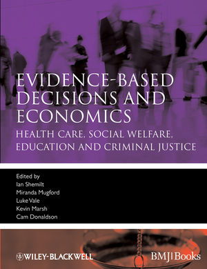 Evidence-based Decisions and Economics: Health Care, Social Welfare, Education and Criminal Justice, 2nd Edition (1444320408) cover image