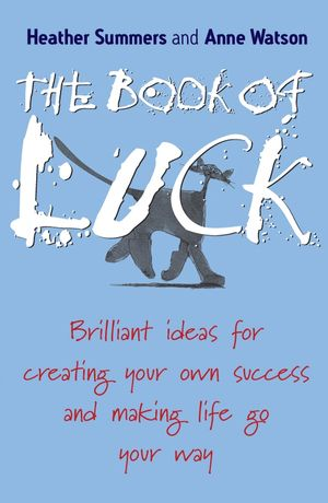 The Book of Luck: Brilliant Ideas for Creating Your Own Success and Making Life Go Your Way (1841127108) cover image