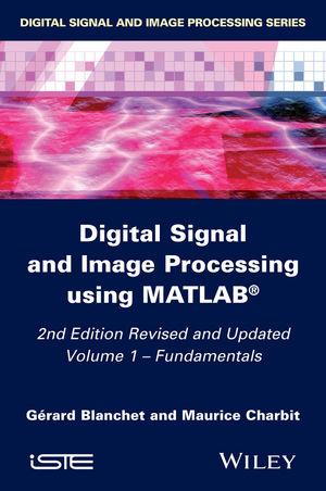Digital Signal and Image Processing using MATLAB, Volume 1: Fundamentals, 2nd Edition