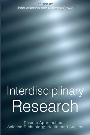 Interdisciplinary Research: Diverse Approaches in Science, Technology, Health and Society (1861564708) cover image