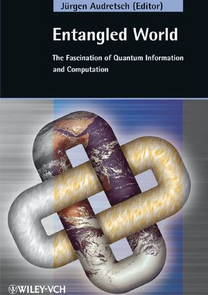 Entangled World: The Fascination of Quantum Information and Computation (3527404708) cover image