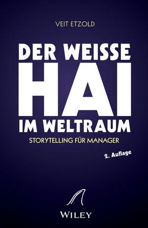 """""""""""Der weiße Hai"""""""" im Weltraum: Storytelling für Manager, 2. Auflage"""