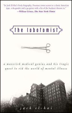 The Lobotomist: A Maverick Medical Genius and His Tragic Quest to Rid the World of Mental Illness (0470098309) cover image