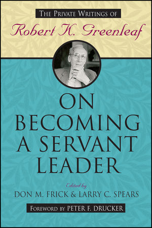 On Becoming a Servant Leader: The Private Writings of Robert K. Greenleaf