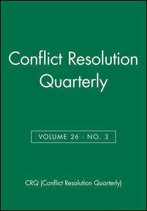 Conflict Resolution Quarterly, Volume 26, Number 3, Spring 2009