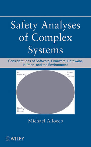 Safety Analyses of Complex Systems: Considerations of Software, Firmware, Hardware, Human, and the Environment