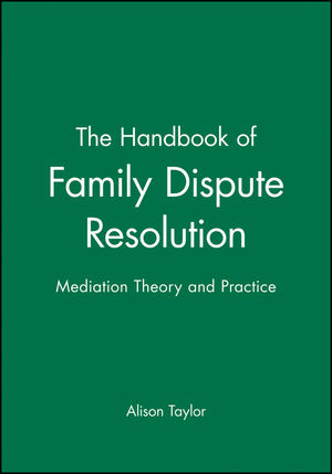 The Handbook of Family Dispute Resolution: Mediation Theory and Practice (0470635509) cover image