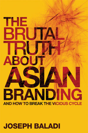 The Brutal Truth About Asian Branding: And How to Break the Vicious Cycle (0470826509) cover image