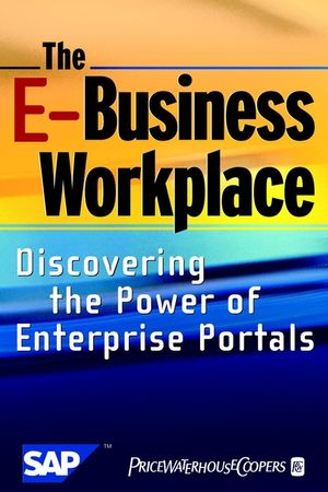 The E-Business Workplace: Discovering the Power of Enterprise Portals (0471053309) cover image