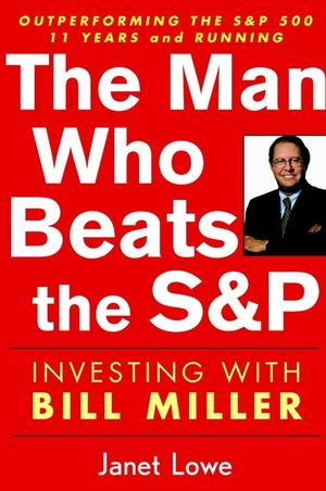 The Man Who Beats the S&P: Investing with Bill Miller  (0471054909) cover image