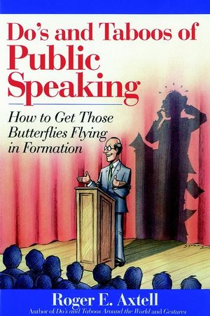Do's and Taboos of Public Speaking: How to Get Those Butterflies Flying in Formation