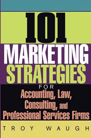 101 Marketing Strategies for Accounting, Law, Consulting, and Professional Services Firms (0471651109) cover image