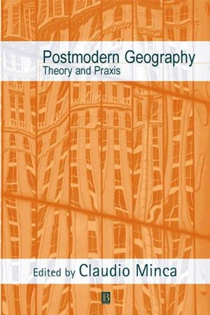 Postmodern Geography: Theory and Praxis (0631225609) cover image