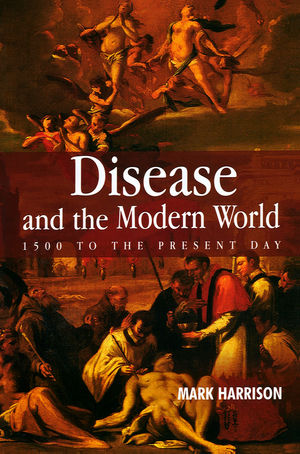 Disease and the Modern World: 1500 to the Present Day