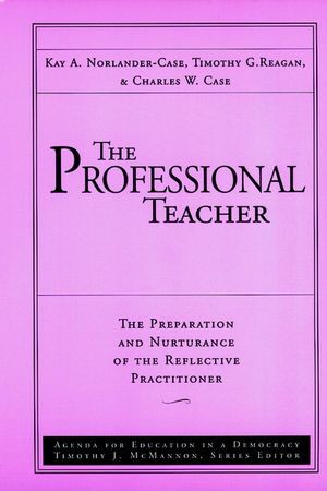 The Professional Teacher, Volume 4, The Preparation and Nurturance of the Reflective Practitioner