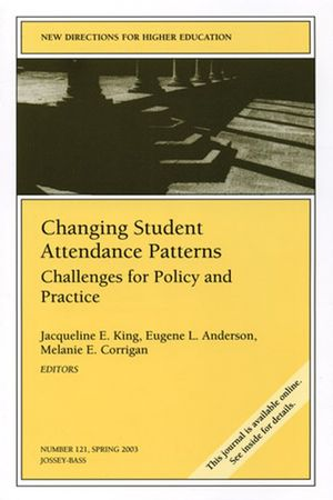 Changing Student Attendance Patterns: Challenges for Policy and Practice: New Directions for Higher Education, Number 121