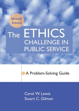 The Ethics Challenge in Public Service: A Problem-Solving Guide, 2nd Edition