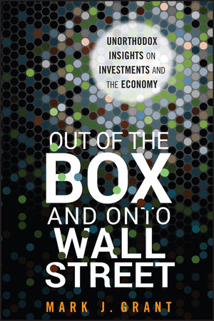 Out of the Box and onto Wall Street: Unorthodox Insights on Investments and the Economy (1118018109) cover image