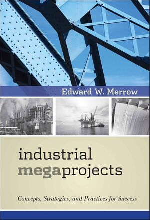 Industrial Megaprojects: Concepts, Strategies, and Practices for Success (1118067509) cover image