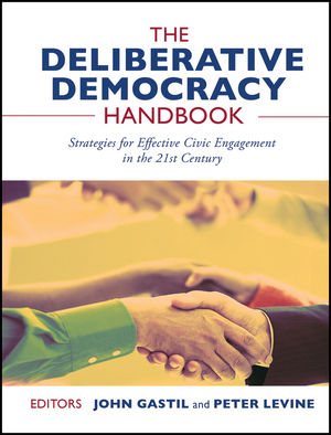 The Deliberative Democracy Handbook: Strategies for Effective Civic Engagement in the Twenty-First Century (1118105109) cover image