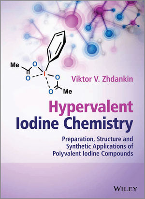 Hypervalent Iodine Chemistry: Preparation, Structure, and Synthetic Applications of Polyvalent Iodine Compounds (1118341309) cover image