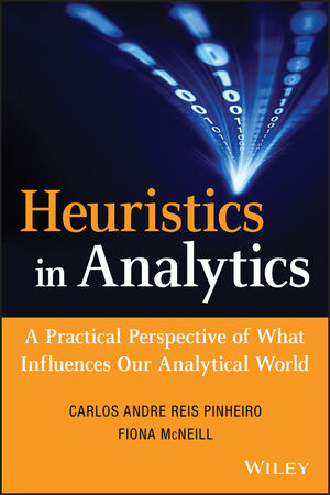 Heuristics in Analytics: A Practical Perspective of What Influences Our Analytical World