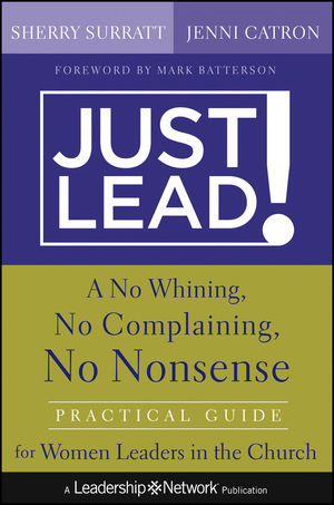 Just Lead!: A No Whining, No Complaining, No Nonsense Practical Guide for Women Leaders in the Church (1118421809) cover image