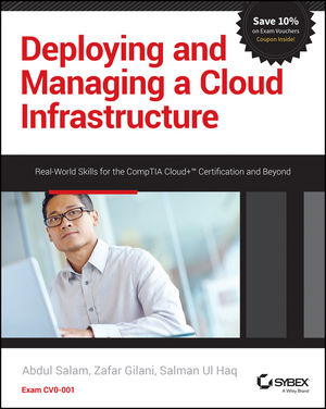 Deploying and Managing a Cloud Infrastructure: Real-World Skills for the CompTIA Cloud+ Certification and Beyond: Exam CV0-001