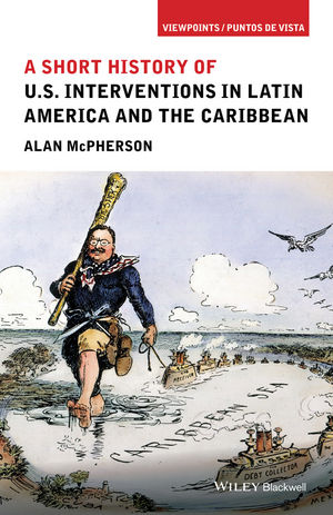 A Short History of U.S. Interventions in Latin America and the Caribbean (1118954009) cover image