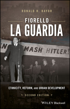 Fiorello La Guardia: Ethnicity, Reform, and Urban Development, 2nd Edition (1119103509) cover image
