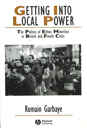 Getting Into Local Power: The Politics of Ethnic Minorities in British and French Cities (1405148209) cover image