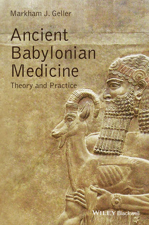 Ancient Babylonian Medicine: Theory and Practice (1444320009) cover image