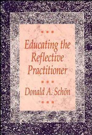 Educating the Reflective Practitioner: Toward a New Design for Teaching and Learning in the Professions (1555422209) cover image