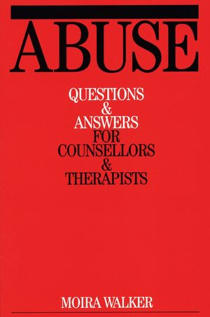 Abuse: Questions and Answers for Counsellors and Therapists