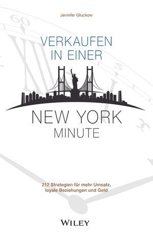 Verkaufen in einer New York Minute: 212 Strategien fur mehr Umsatz, loyale Beziehungen und Geld