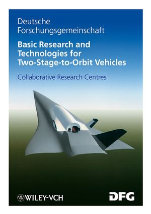 Basic Research and Technologies for Two-Stage-to-Orbit Vehicles: Final Report of the Collaborative Research Centres 253, 255 and 259
