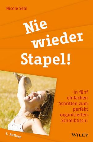 Nie wieder Stapel!: In fünf einfachen Schritten zum perfekt organisierten Schreibtisch!, 2. Auflage