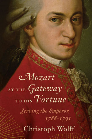 Mozart at the Gateway to His Fortune: Serving the Emperor, 1788 - 1791