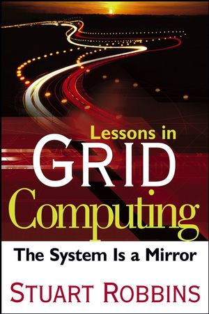 Lessons in Grid Computing: The System Is a Mirror (047004750X) cover image