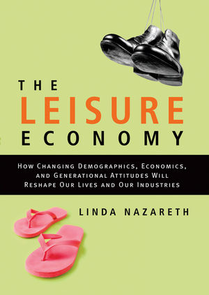 The Leisure Economy: How Changing Demographics, Economics, and Generational Attitudes Will Reshape Our Lives and Our Industries (047015750X) cover image