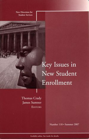 Key Issues in New Student Enrollment: New Directions for Student Services, Number 118