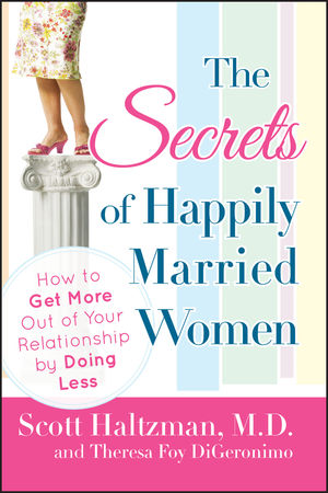 The Secrets of Happily Married Women: How to Get More Out of Your Relationship by Doing Less