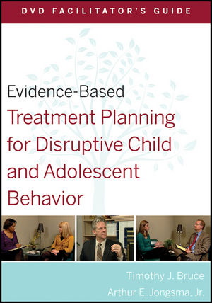 Evidence-Based Treatment Planning for Disruptive Child and Adolescent Behavior Facilitator's Guide