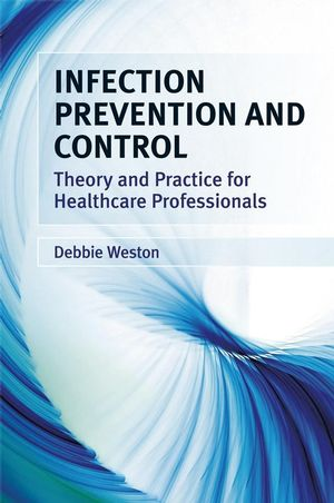 Infection Prevention and Control: Theory and Clinical Practice for Healthcare Professionals