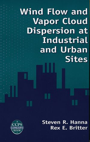 Wind Flow and Vapor Cloud Dispersion at Industrial and Urban Sites (047093560X) cover image