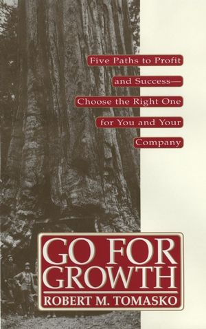 Go For Growth!: Five Paths to Profit and Success-Choose the Right One for You and Your Company