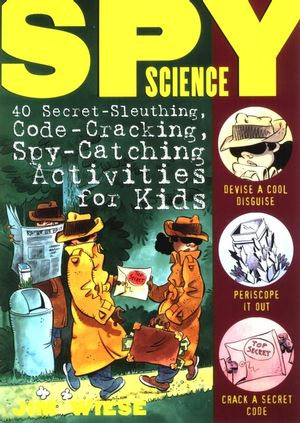 Spy Science: 40 Secret-Sleuthing, Code-Cracking, Spy-Catching Activities for Kids (047114620X) cover image